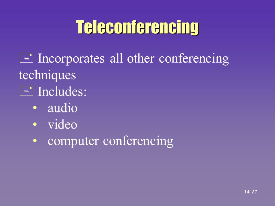 Teleconferencing + Incorporates all other conferencing techniques + Includes: audio video computer conferencing 14-27