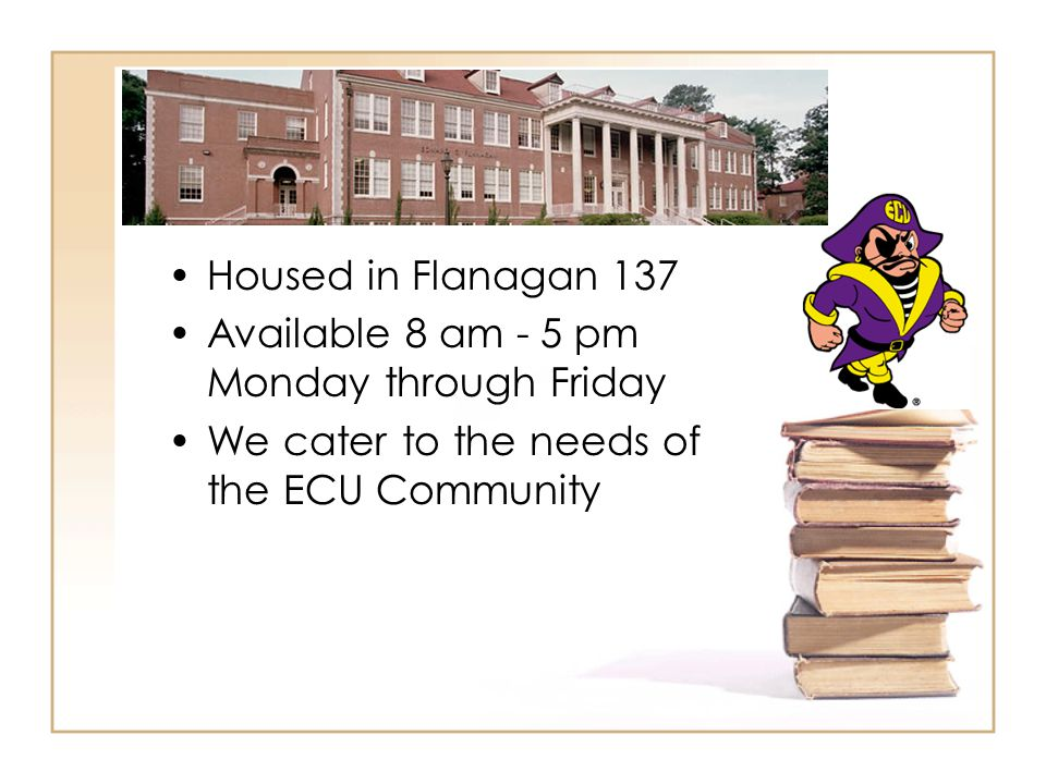 Housed in Flanagan 137 Available 8 am - 5 pm Monday through Friday We cater to the needs of the ECU Community