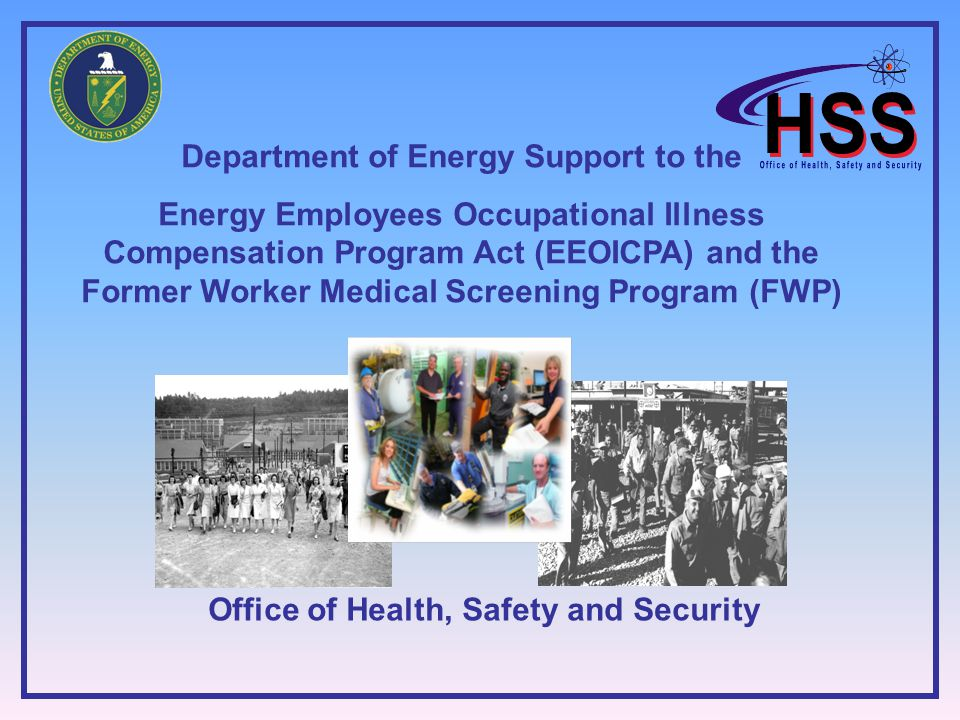 Department of Energy Support to the Energy Employees Occupational Illness Compensation Program Act (EEOICPA) and the Former Worker Medical Screening Program (FWP) Office of Health, Safety and Security