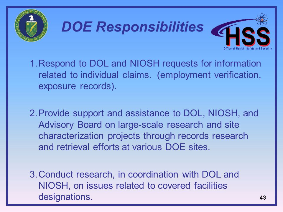 43 DOE Responsibilities 1.Respond to DOL and NIOSH requests for information related to individual claims.