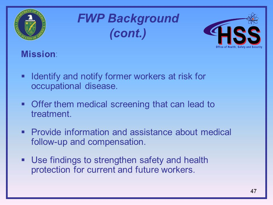 47 FWP Background (cont.) Mission : Identify and notify former workers at risk for occupational disease.