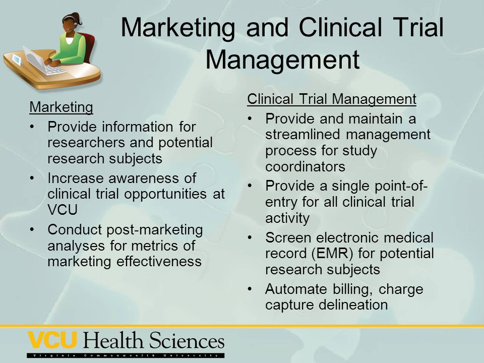 Marketing and Clinical Trial Management Marketing Provide information for researchers and potential research subjects Increase awareness of clinical t