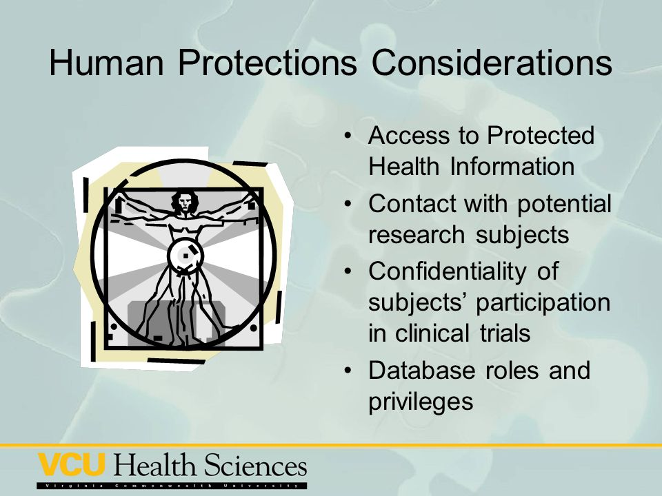 Human Protections Considerations Access to Protected Health Information Contact with potential research subjects Confidentiality of subjects participa