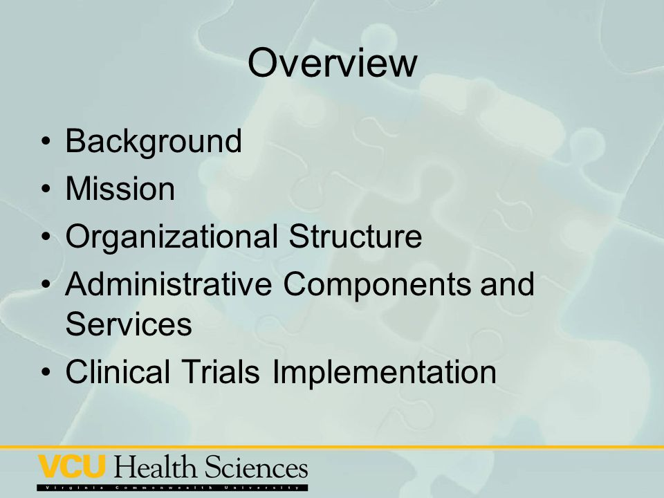Overview Background Mission Organizational Structure Administrative Components and Services Clinical Trials Implementation