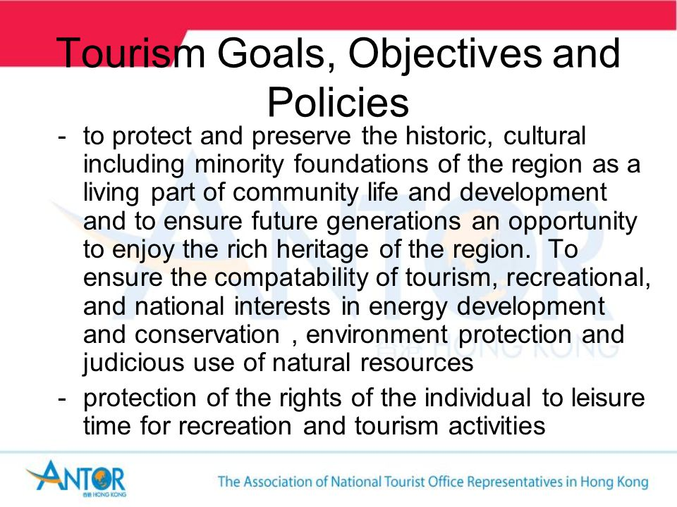 Tourism Goals, Objectives and Policies -to protect and preserve the historic, cultural including minority foundations of the region as a living part of community life and development and to ensure future generations an opportunity to enjoy the rich heritage of the region.