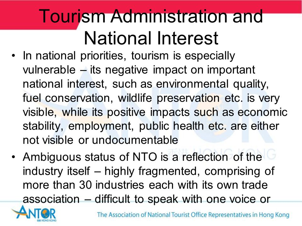 Tourism Administration and National Interest In national priorities, tourism is especially vulnerable – its negative impact on important national interest, such as environmental quality, fuel conservation, wildlife preservation etc.