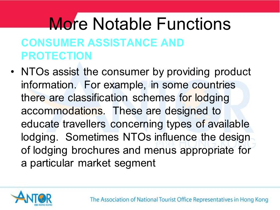 More Notable Functions GENERAL EDUCATION NTOs conduct conferences and courses to educate travel industry providers from their nation to understand the needs of foreign markets To accomplish this, NTOs will ask their overseas-based directors to come back to the country from time to time to give presentations to the travel trade regarding their market regions and individual markets