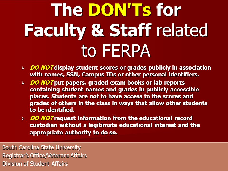 South Carolina State University Registrars Office/Veterans Affairs Division of Student Affairs DO NOT display student scores or grades publicly in association with names, SSN, Campus IDs or other personal identifiers.