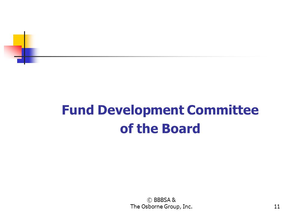 © BBBSA & The Osborne Group, Inc.11 Fund Development Committee of the Board