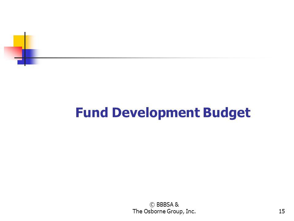 © BBBSA & The Osborne Group, Inc.15 Fund Development Budget