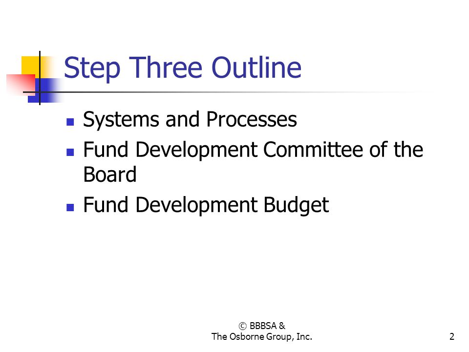 © BBBSA & The Osborne Group, Inc.13 Provide Access to the Board Appoint a strong and willing Chair of the Development Committee See Sample Development Committee Charge in Tools and TemplatesSample Development Committee Charge