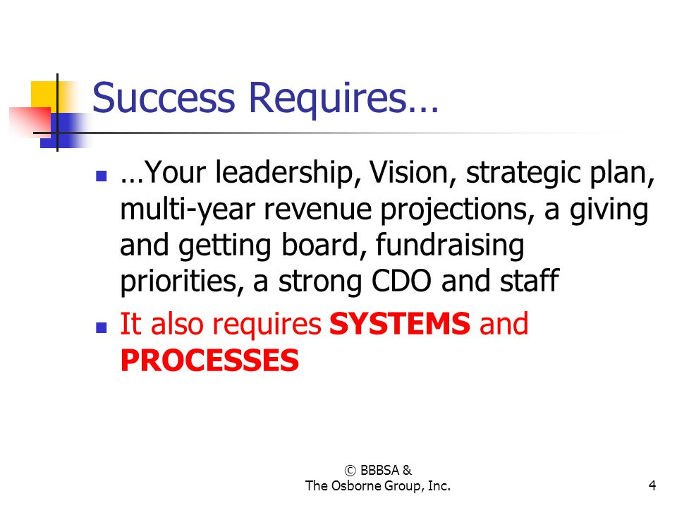 © BBBSA & The Osborne Group, Inc.4 Success Requires… …Your leadership, Vision, strategic plan, multi-year revenue projections, a giving and getting bo
