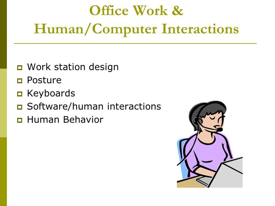 Office Work & Human/Computer Interactions Work station design Posture Keyboards Software/human interactions Human Behavior