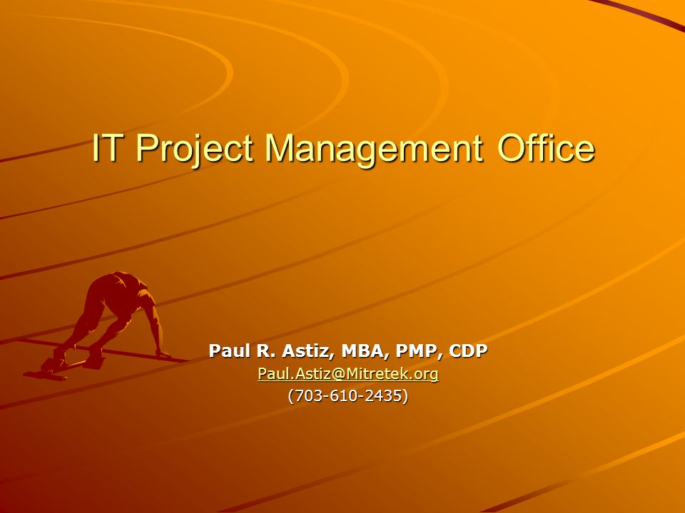 IT Project Management Office Paul R. Astiz, MBA, PMP, CDP Paul.Astiz@Mitretek.org (703-610-2435)