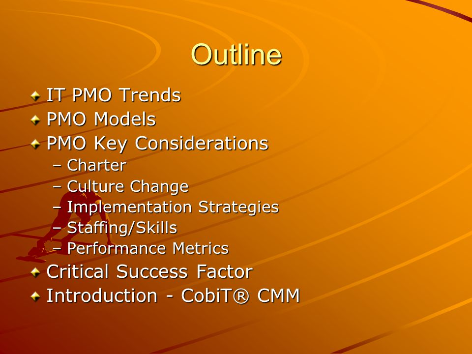 IT PMO Trends 67% of IT organizations in 2003 have PMOs (Forrester Survey) More than half established since 2000 (Forrester Survey) Government is moving to standardize IT Project Management –Nov, 2003, Federal CIO Council recommends setting up Federal PMO to standardize PM practices –Jun, 2004, SC requires management of major and inter- agency IT projects to use standard practices and be managed by PMP –Jan, 2001, NY sets up PMO to standardize management of technology projects –Jun 2002, CA CIO established objectives for statewide project management standards IT PMOs are becoming strategic IT PMOs are gaining more influence