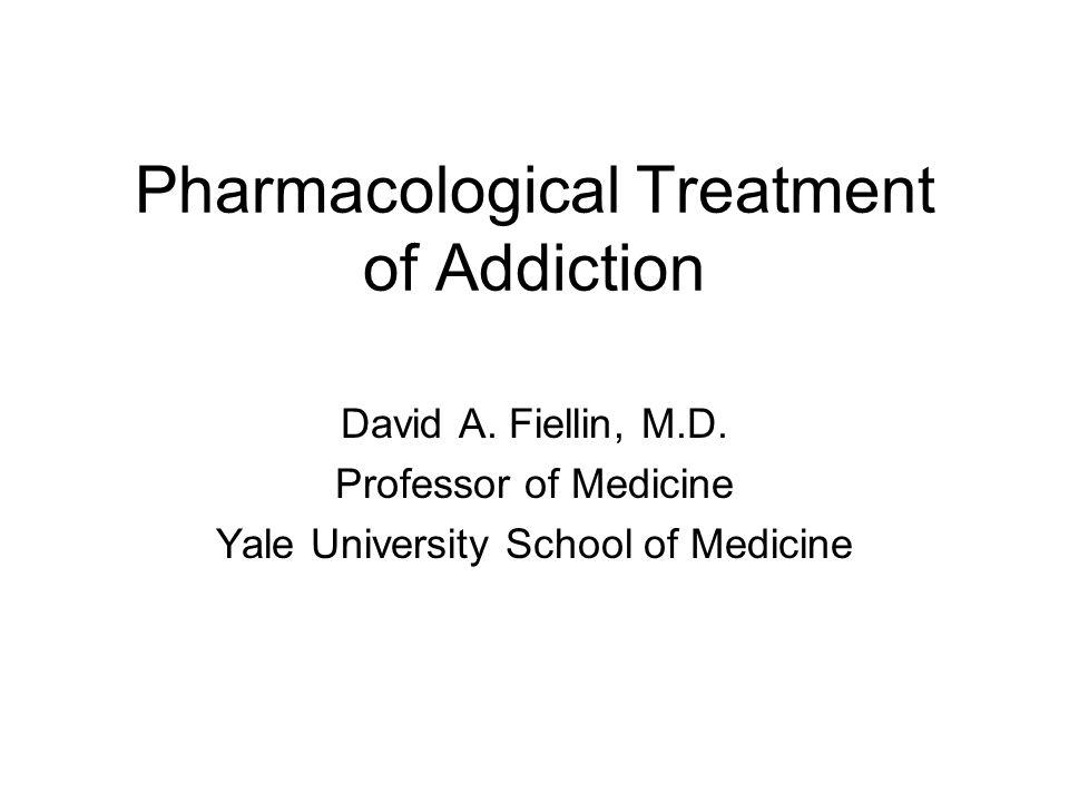Pharmacological Treatment of Addiction David A.Fiellin, M.D.