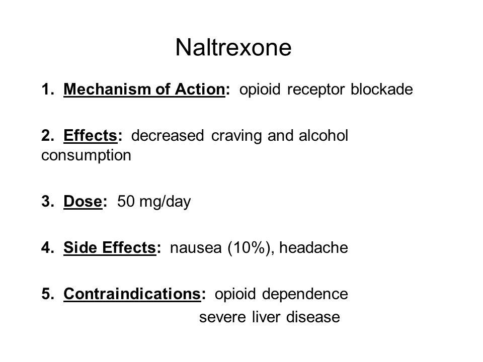 Naltrexone 1.Mechanism of Action: opioid receptor blockade 2.