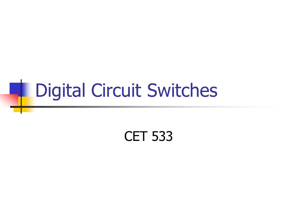 Digital Circuit Switches CET 533
