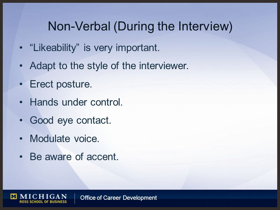 Office of Career Development Non-Verbal (During the Interview) Likeability is very important.