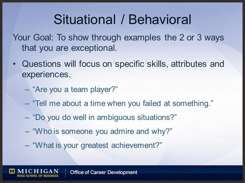 Office of Career Development Situational / Behavioral Your Goal: To show through examples the 2 or 3 ways that you are exceptional.