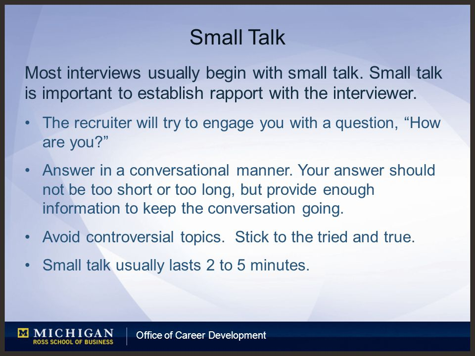 Office of Career Development Small Talk Most interviews usually begin with small talk.