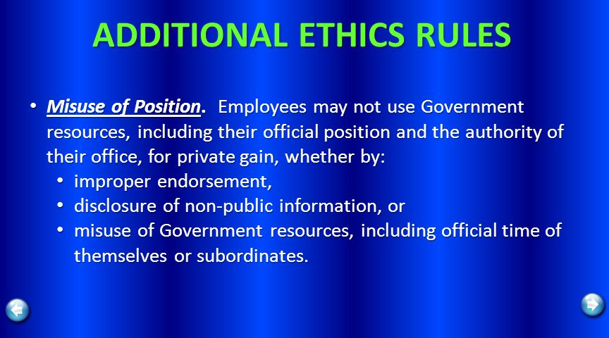 ADDITIONAL ETHICS RULES Misuse of Position. Employees may not use Government resources, including their official position and the authority of their o