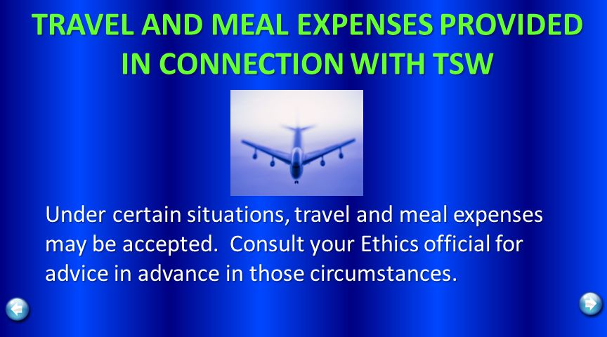 TRAVEL AND MEAL EXPENSES PROVIDED IN CONNECTION WITH TSW Under certain situations, travel and meal expenses may be accepted.