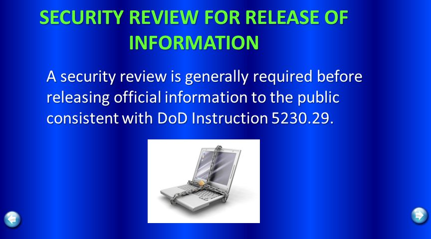 SECURITY REVIEW FOR RELEASE OF INFORMATION A security review is generally required before releasing official information to the public consistent with