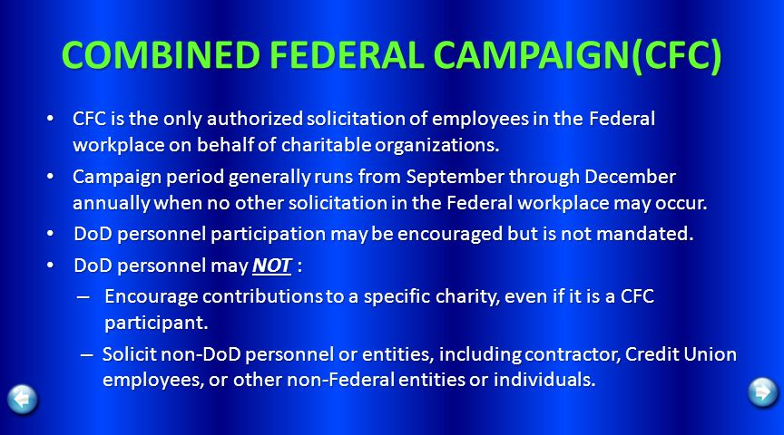 COMBINED FEDERAL CAMPAIGN(CFC) CFC is the only authorized solicitation of employees in the Federal workplace on behalf of charitable organizations. CF