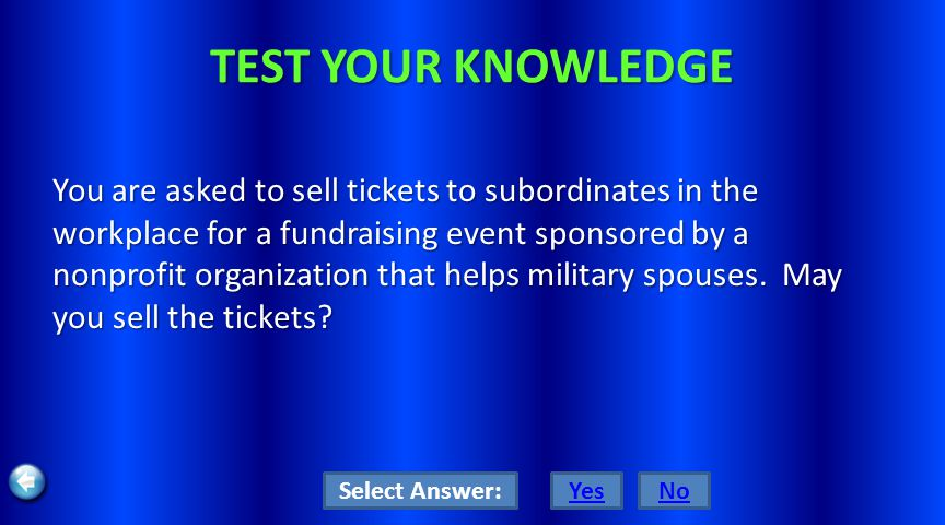 TEST YOUR KNOWLEDGE You are asked to sell tickets to subordinates in the workplace for a fundraising event sponsored by a nonprofit organization that helps military spouses.