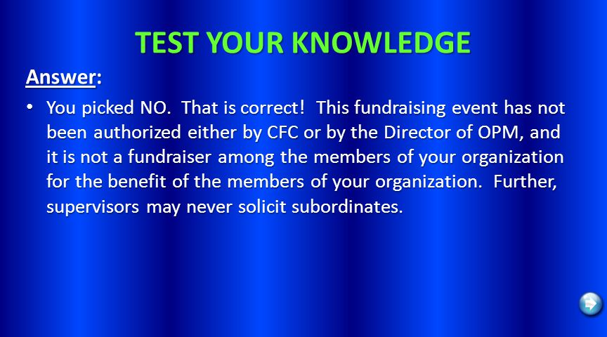 TEST YOUR KNOWLEDGE Answer: You picked NO. That is correct! This fundraising event has not been authorized either by CFC or by the Director of OPM, an