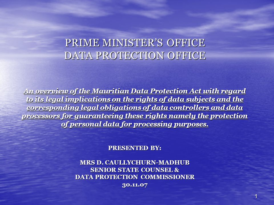 1 PRIME MINISTERS OFFICE DATA PROTECTION OFFICE An overview of the Mauritian Data Protection Act with regard to its legal implications on the rights o