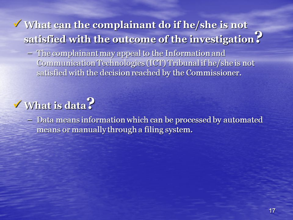 17 What can the complainant do if he/she is not satisfied with the outcome of the investigation ? What can the complainant do if he/she is not satisfi