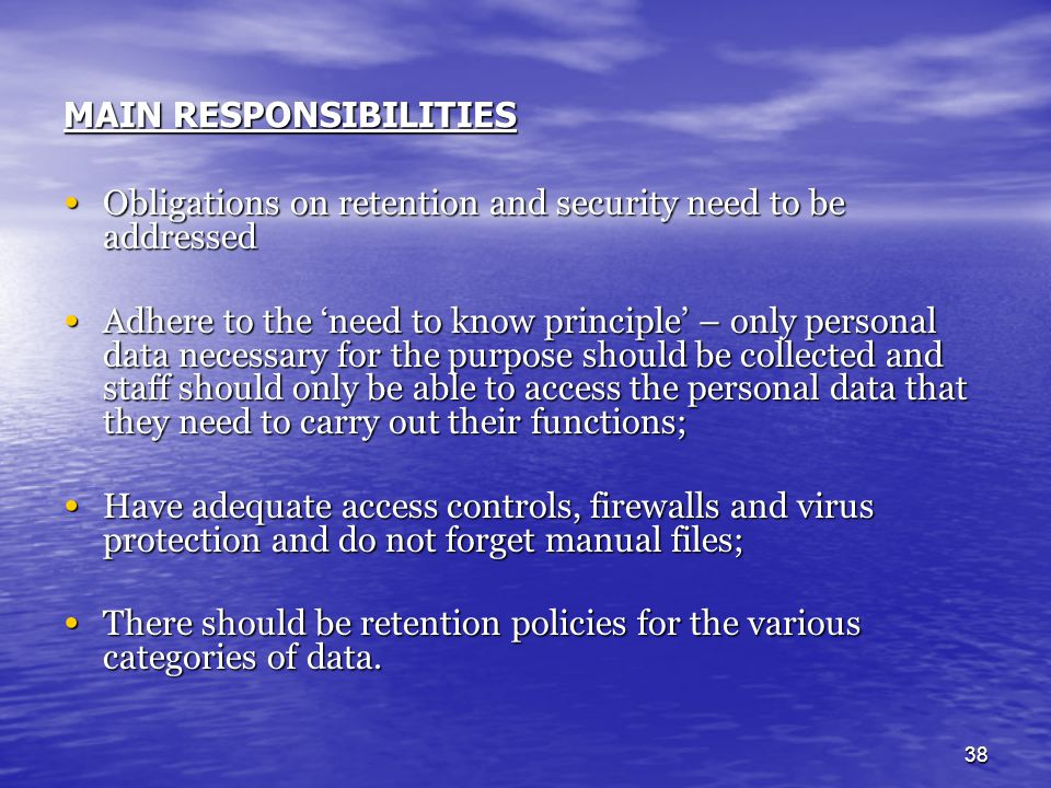 38 MAIN RESPONSIBILITIES Obligations on retention and security need to be addressed Obligations on retention and security need to be addressed Adhere