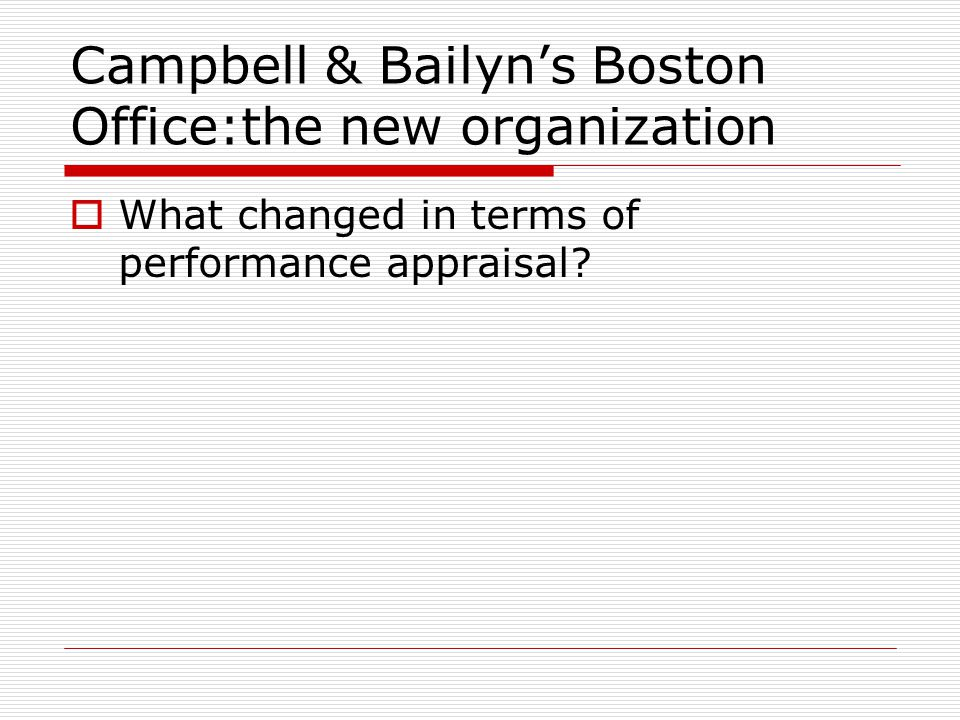 Campbell & Bailyns Boston Office:the new organization What changed in terms of performance appraisal