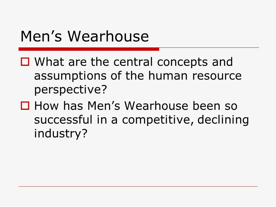 Mens Wearhouse What are the central concepts and assumptions of the human resource perspective.