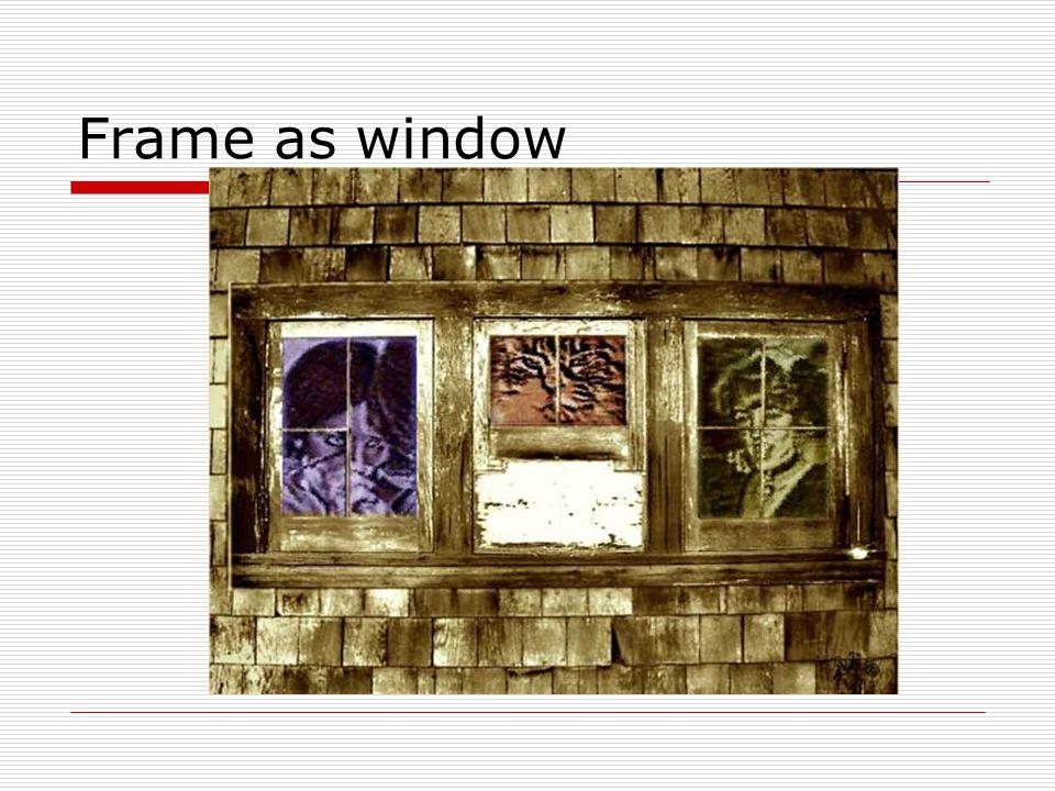 Frame as window