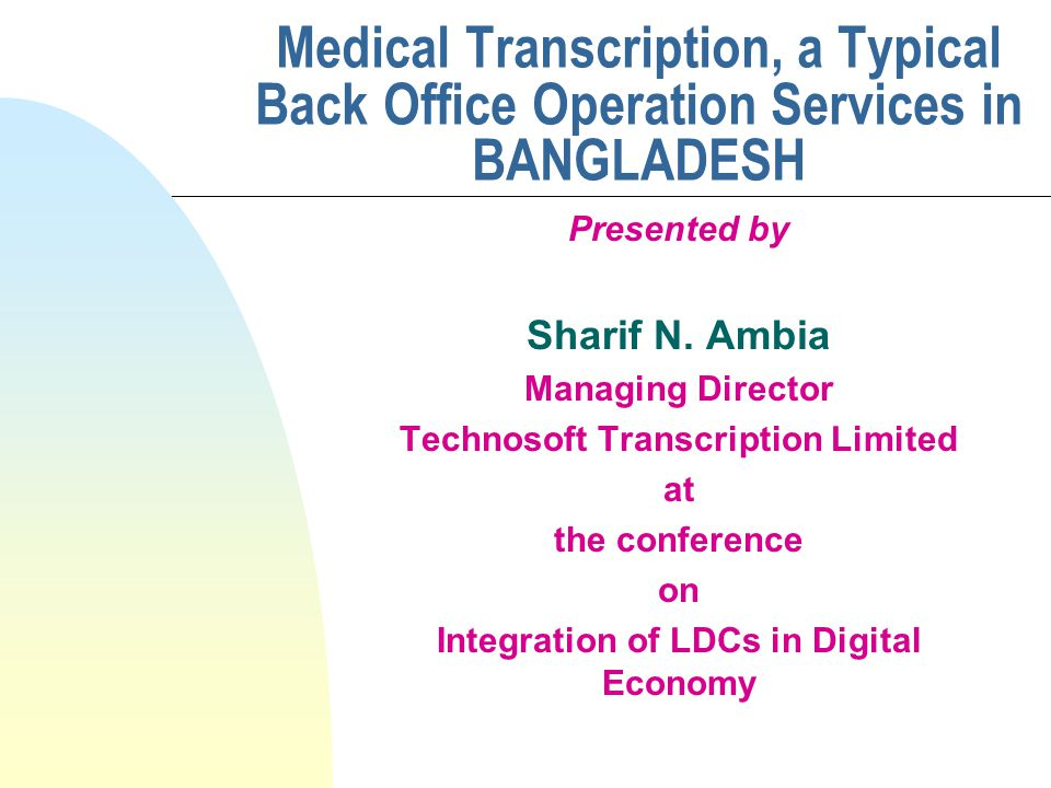 Medical Transcription, a Typical Back Office Operation Services in BANGLADESH Presented by Sharif N.