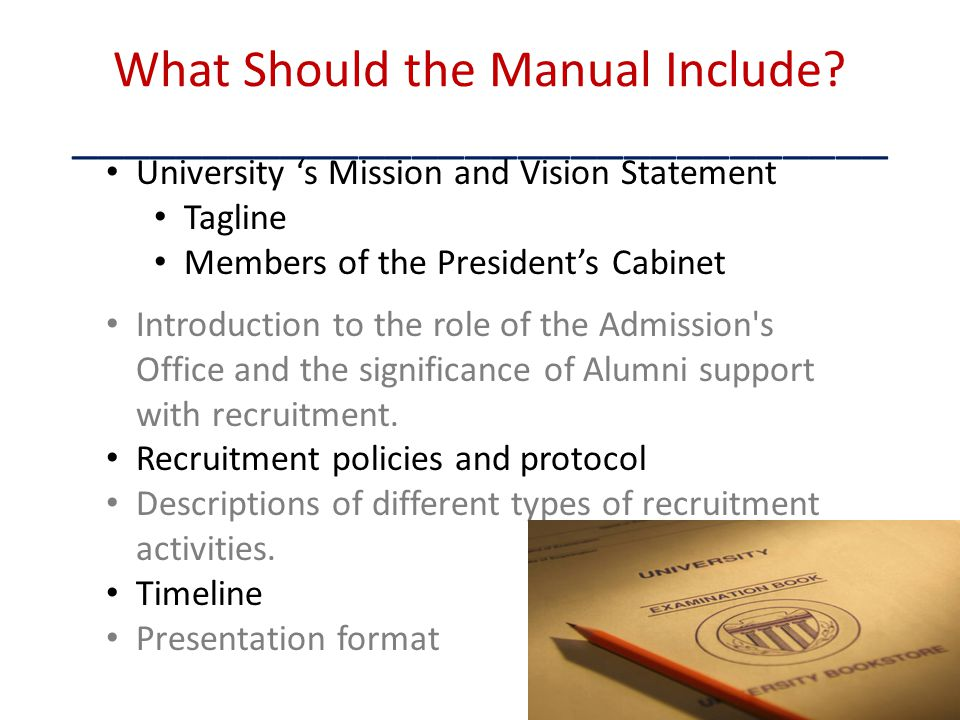 What Should the Manual Include? _______________________________ University s Mission and Vision Statement Tagline Members of the Presidents Cabinet In