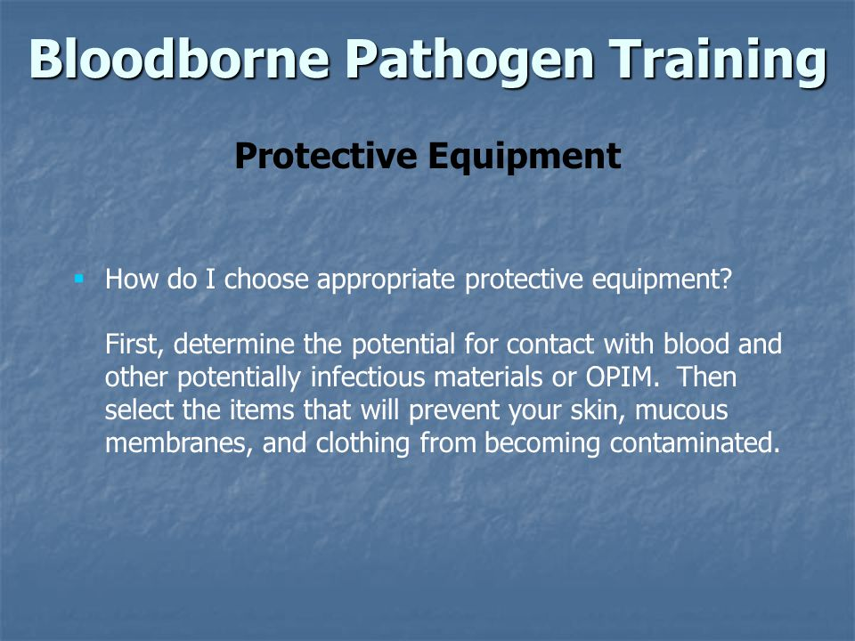 Bloodborne Pathogen Training Protective Equipment How do I choose appropriate protective equipment.