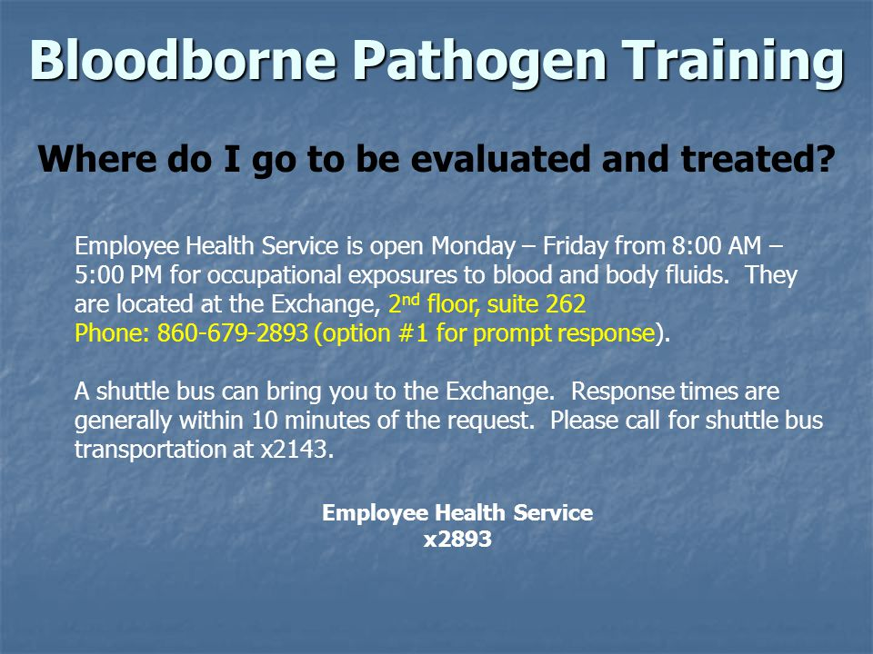 Bloodborne Pathogen Training Where do I go to be evaluated and treated.