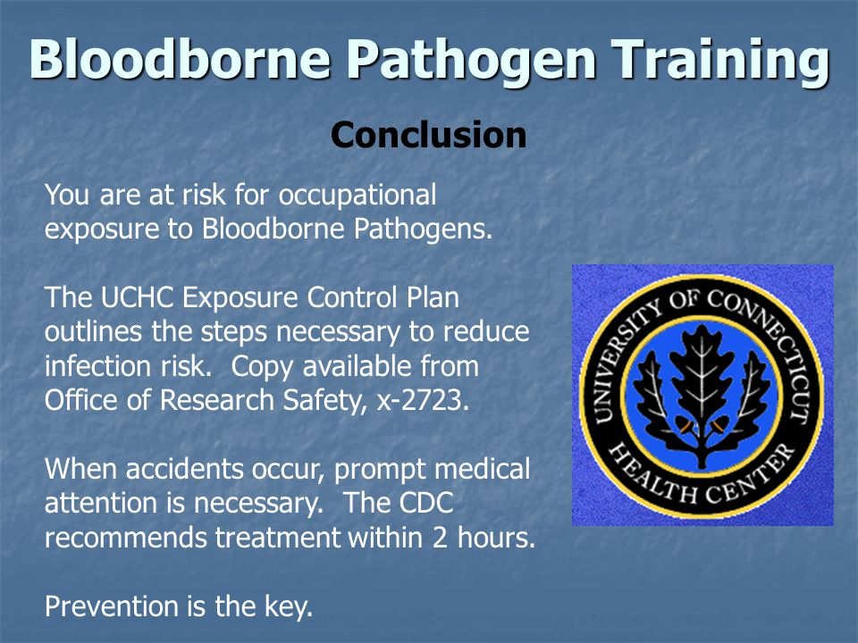 You are at risk for occupational exposure to Bloodborne Pathogens.