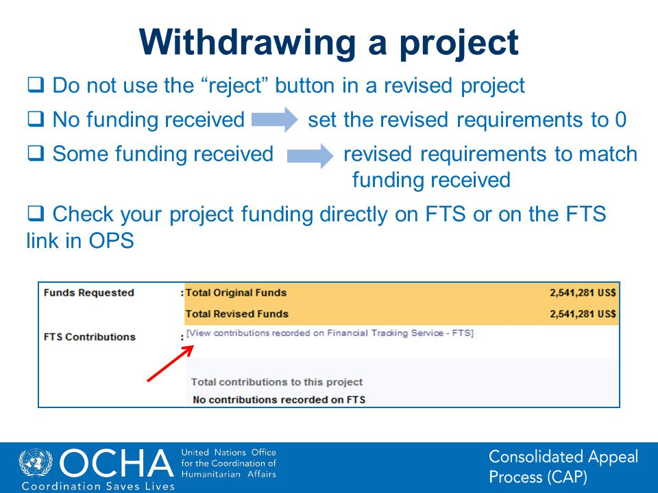 22Office for the Coordination of Humanitarian Affairs (OCHA) CAP (Consolidated Appeal Process) Section Withdrawing a project Do not use the reject but