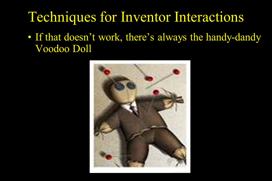 Techniques for Inventor Interactions If that doesnt work, theres always the handy-dandy Voodoo Doll