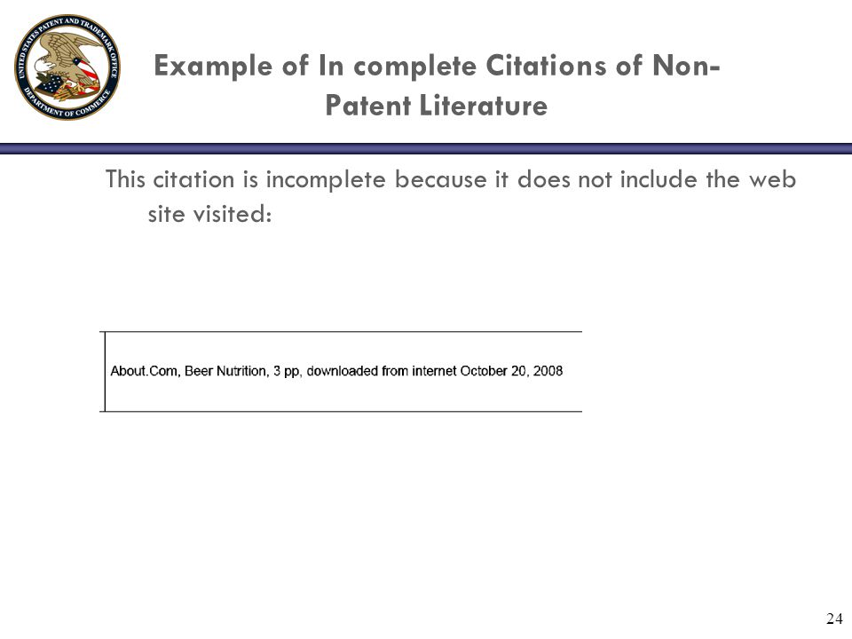 24 Example of In complete Citations of Non- Patent Literature This citation is incomplete because it does not include the web site visited:
