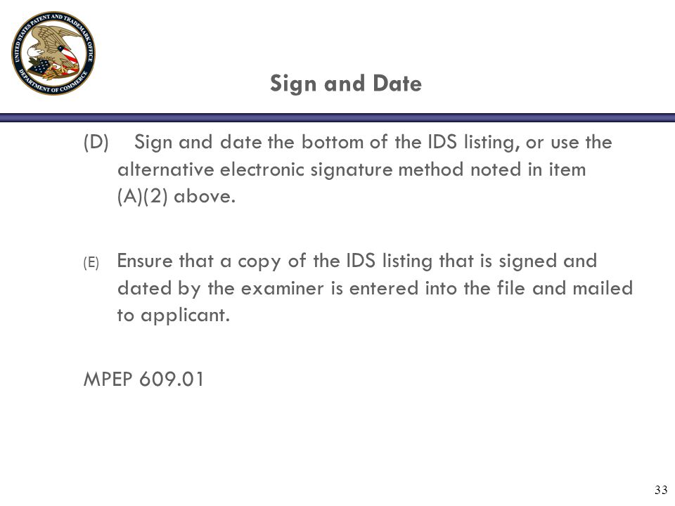 33 Sign and Date (D) Sign and date the bottom of the IDS listing, or use the alternative electronic signature method noted in item (A)(2) above.