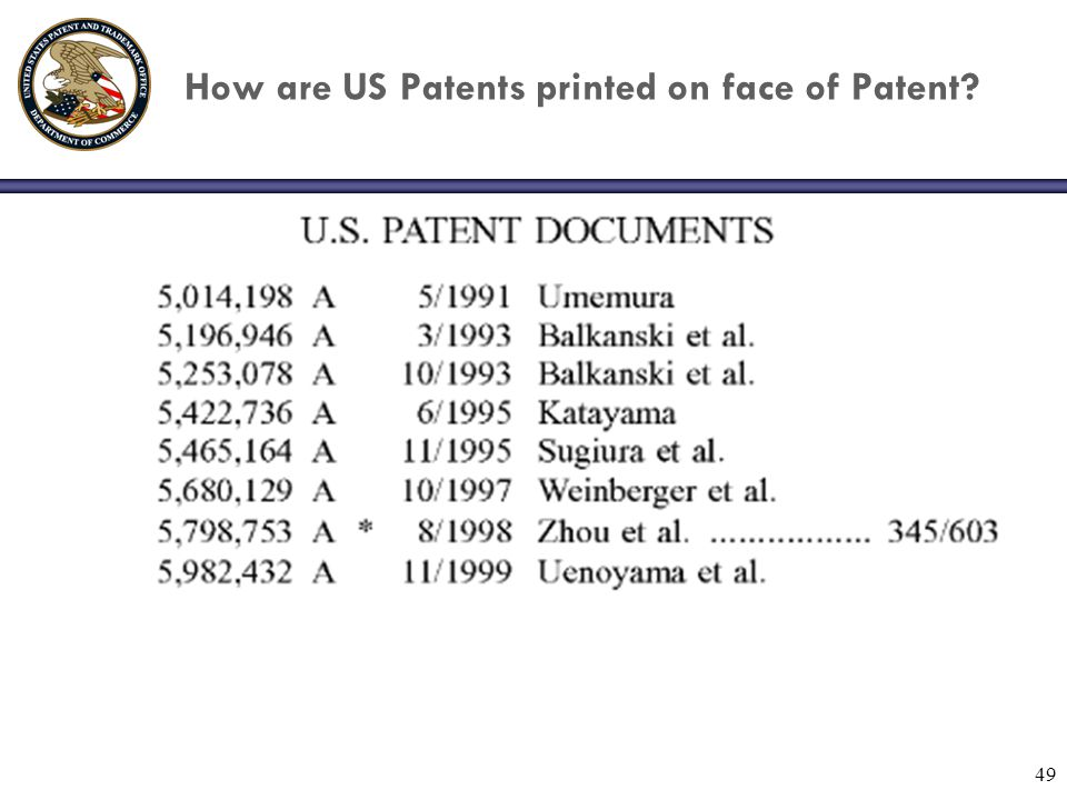 49 How are US Patents printed on face of Patent?