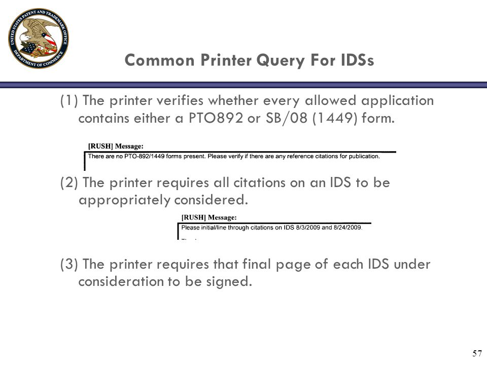 57 Common Printer Query For IDSs (1) The printer verifies whether every allowed application contains either a PTO892 or SB/08 (1449) form.