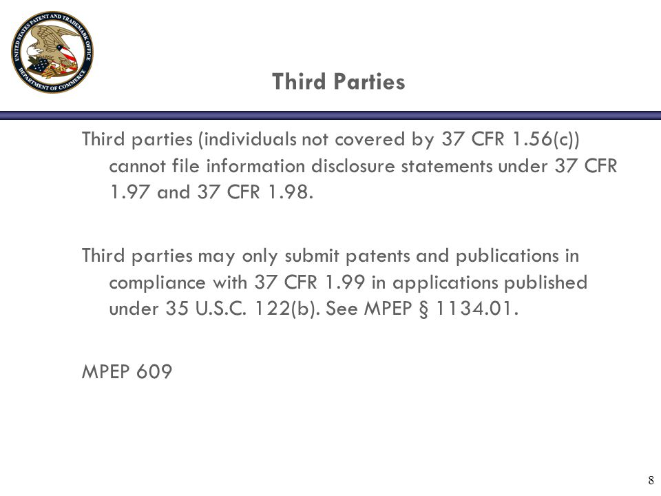 8 Third Parties Third parties (individuals not covered by 37 CFR 1.56(c)) cannot file information disclosure statements under 37 CFR 1.97 and 37 CFR 1.98.