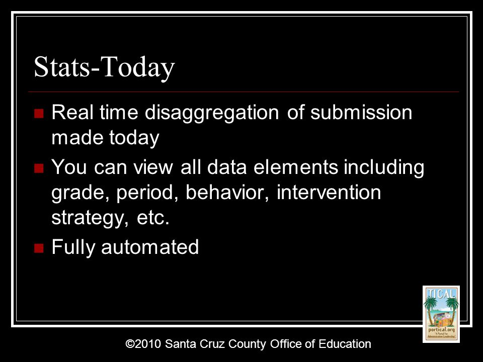 ©2010 Santa Cruz County Office of Education Stats-Overall Time and SLC based disaggregation allows for spotting of trends in short or long intervals Simply change the Start Date, End Date, and SLC.